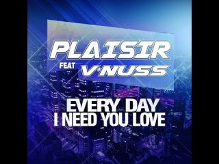 Plaisir feat V'Nuss  - Every Day i need you love