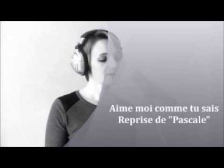 Pascale -Aime moi comme tu es ( Cover Ellie Goulding - Love me like you do ) Film 50 Nuances de Grey
