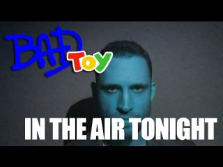 BADTOY - In the air tonight (PHIL COLLINS COVER)