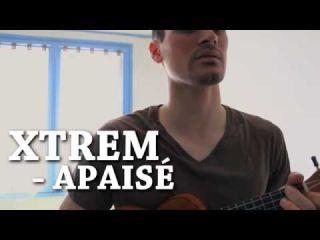 XTREM - Apaisé [Vidéo/Live] - Ukulélé (2014)