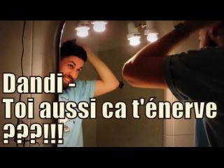 Dandi - Toi aussi ca t'énerve ? - You too it pisses you off ? (English subtitles available)