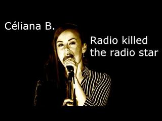 Céliana   Radio killed the radio star