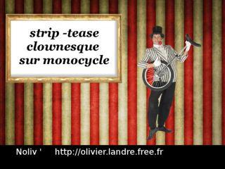 Numéro clownesque de STRIP-TEASE sur MONOCYCLE - Olivier LANDRE- Noliv' -