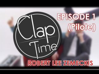 Clap  Time -  Robert lee Zemeckis -  EP1 (Pilote)